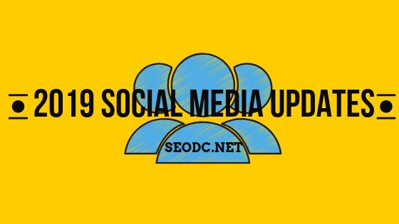 Major Social Media Updates 2019