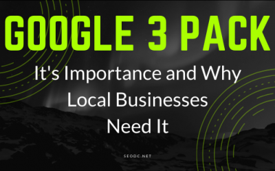 Google 3 Pack: Its Importance And Why Local Businesses Need It