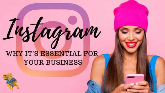 Instagram: Why it's essential for your business