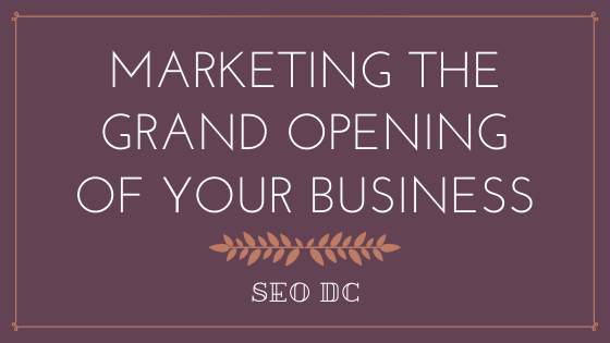 Marketing the Grand Opening of Your Business