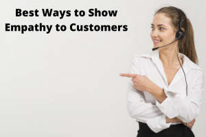 6 Ways to Show Empathy to Customers
